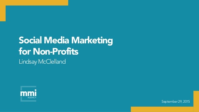 Social Media Marketing for Non-Profits September 29, 2015 LindsayMcClelland