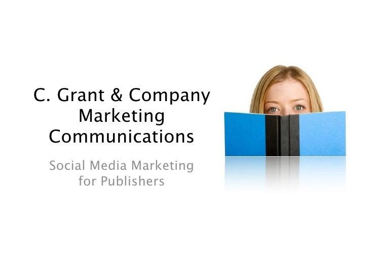 Social Media Marketing      for Publishers                      C. Grant & Company                 Marketing Communications