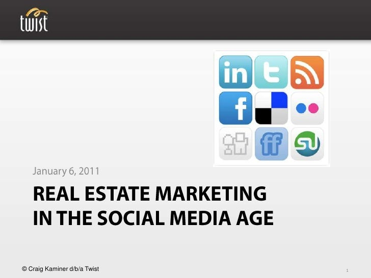 Real Estate Marketingin the Social Media Age January 6, 2011 1 © Craig Kaminer d/b/a Twist