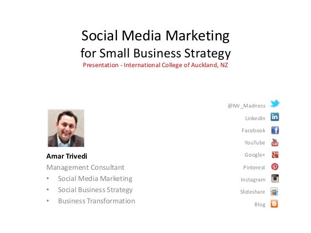 Social Media Marketingfor Small Business StrategyPresentation - International College of Auckland, NZ@Mr_MadnessLinkedInFa...