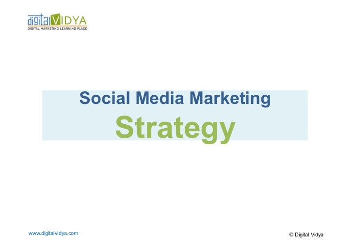 Social Media Marketing                           Strategywww.digitalvidya.com                            © Digital Vidya