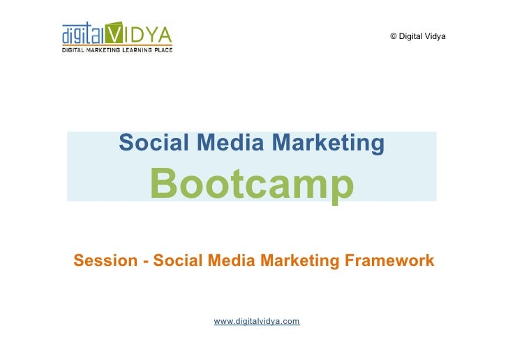 © Digital Vidya          Social Media Marketing         Bootcamp Session - Social Media Marketing Framework               ...