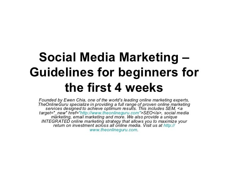Social Media Marketing – Guidelines for beginners for the first 4 weeks Founded by Ewen Chia, one of the world's leading o...