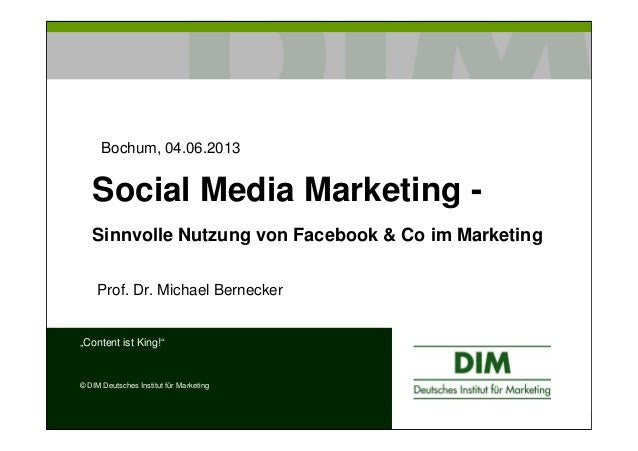 "Social Media Marketing -Sinnvolle Nutzung von Facebook & Co im MarketingProf. Dr. Michael Bernecker""Content ist King!""© DI..."