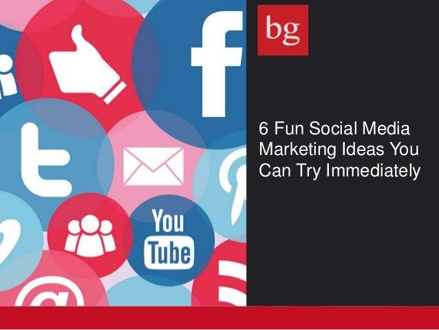 6 Fun Social Media Marketing Ideas You Can Try Immediately