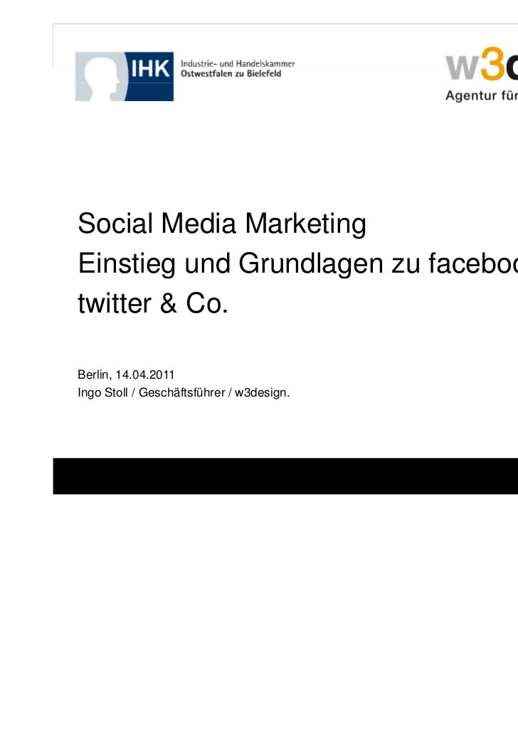 Social Media MarketingEinstieg und Grundlagen zu facebook                           facebook,twitter & Co.Berlin, 14.04.20...