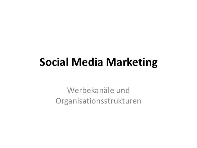 Social Media Marketing     Werbekanäle und  Organisationsstrukturen