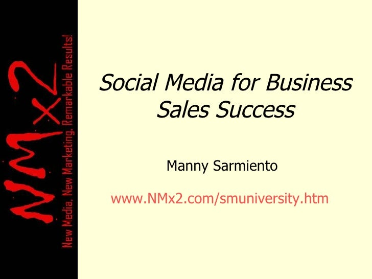 Social Media for Business Sales Success Manny Sarmiento www.NMx2.com/smuniversity.htm