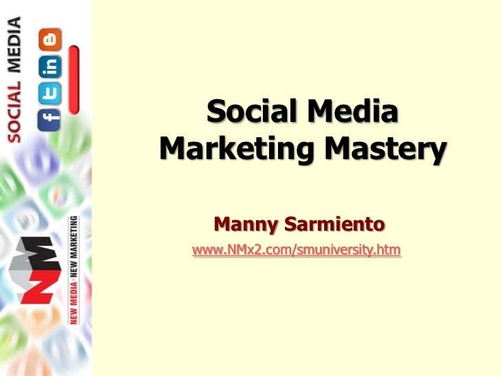 Social Media Marketing Mastery<br />Manny Sarmiento<br />www.NMx2.com/smuniversity.htm<br />