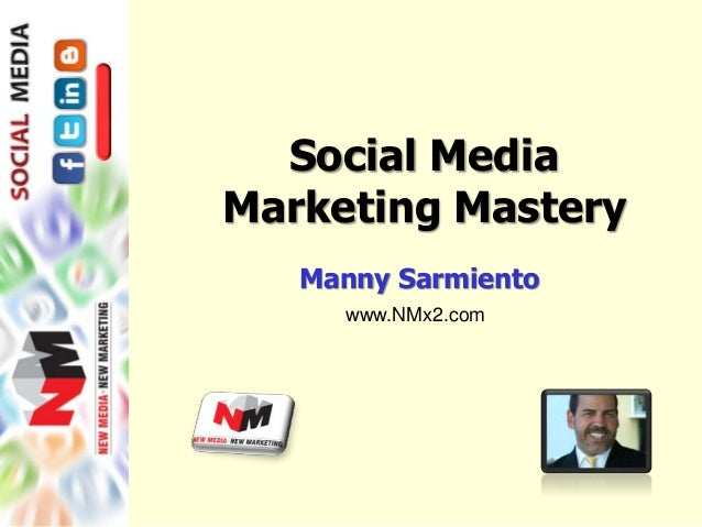 Social Media  Marketing Mastery  Manny Sarmiento  www.NMx2.com