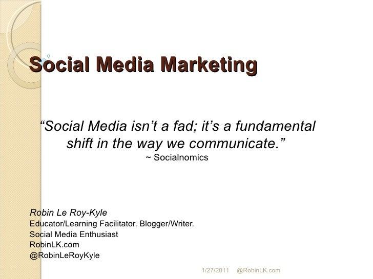 Social Media Marketing Robin Le Roy-Kyle Educator/Learning Facilitator. Blogger/Writer.  Social Media Enthusiast RobinLK.c...