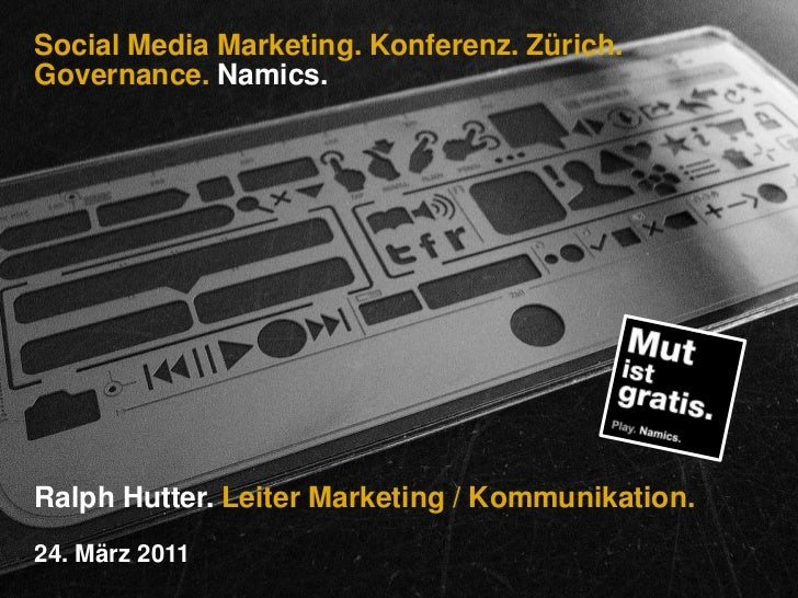 Social Media Marketing. Konferenz. Zürich.Governance. Namics.<br />Ralph Hutter. Leiter Marketing / Kommunikation.<br />24...