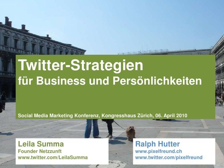 Twitter-Strategien <br />für Business und Persönlichkeiten<br />Social Media Marketing Konferenz, Kongresshaus Zürich, 06....