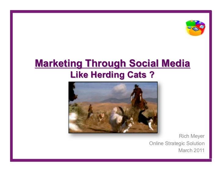 Marketing Through Social Media      Like Herding Cats ?                                    Rich Meyer                     ...