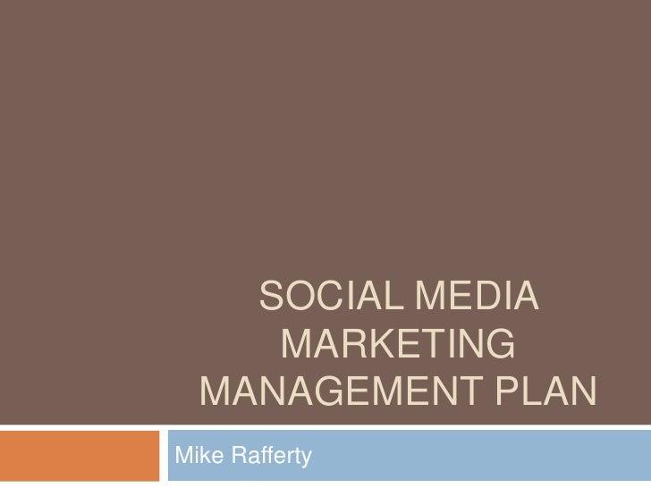 SOCIAL MEDIA     MARKETING  MANAGEMENT PLANMike Rafferty