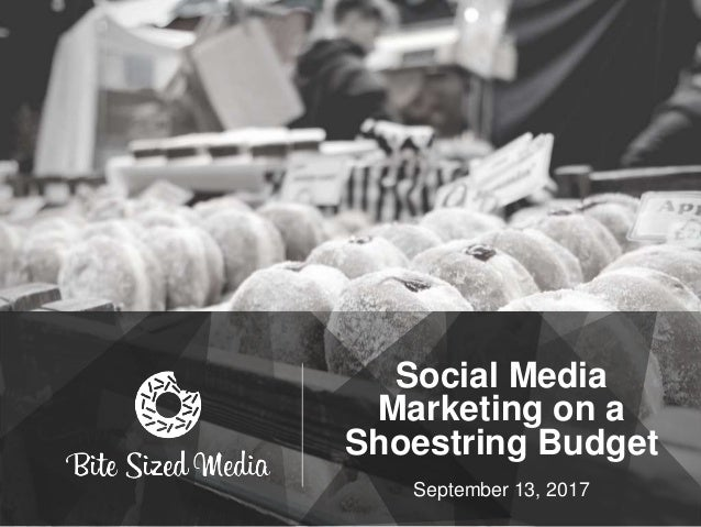 Social Media Marketing on a Shoestring Budget September 13, 2017