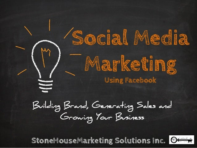 Social Media Marketing Using Facebook  Building Brand, Generating Sales and Growing Your Business  StoneHouseMarketing Sol...