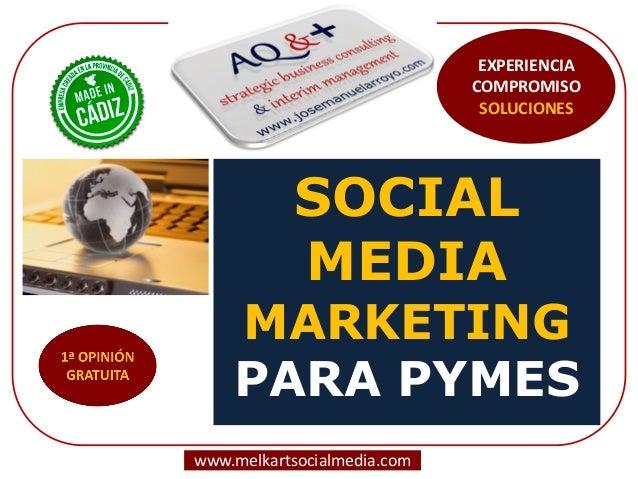 SOCIAL MEDIA MARKETING PARA PYMES www.melkartsocialmedia.com EXPERIENCIA COMPROMISO SOLUCIONES