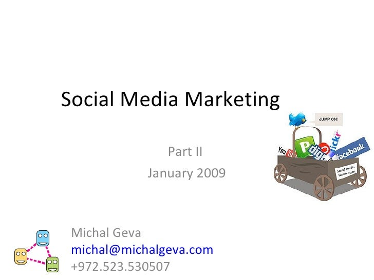 Social Media Marketing  Part II  January 2009 Michal Geva [email_address] +972.523.530507