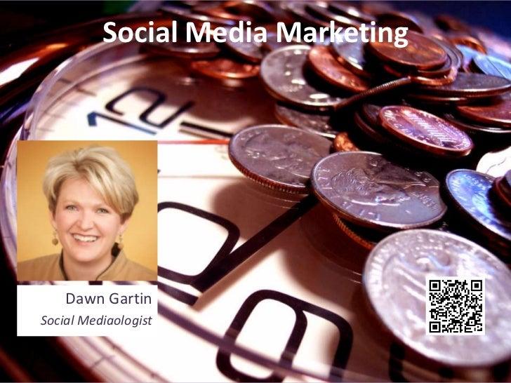 Social Media Marketing<br />Dawn Gartin<br />Social Mediaologist<br />
