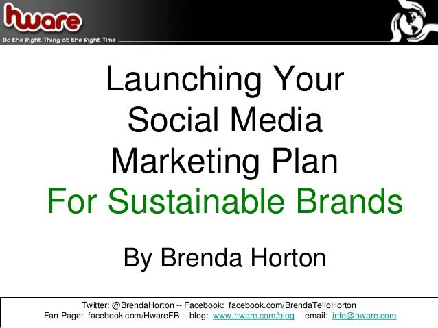 Launching Your Social Media Marketing Plan For Sustainable Brands By Brenda Horton Twitter: @BrendaHorton -- Facebook: fac...