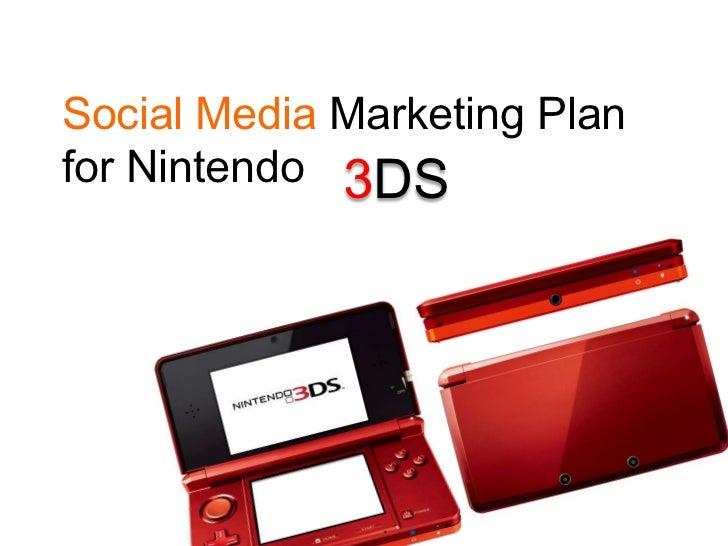 Social Media Marketing Plan for Nintendo<br />3DS<br />