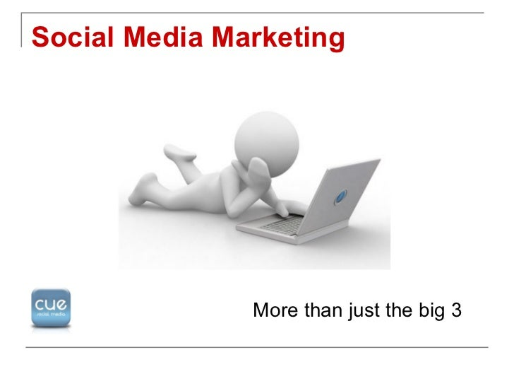 Social Media Marketing               More than just the big 3
