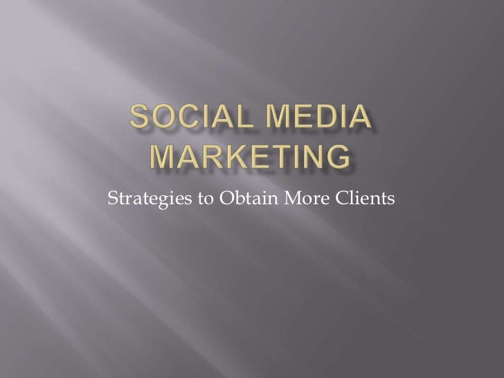 Social Media Marketing<br />Strategies to Obtain More Clients<br />