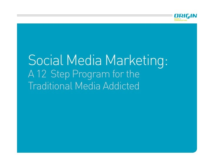 Social Media Marketing: A 12 Step Program for the Traditional Media Addicted