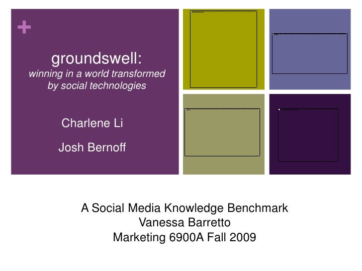 groundswell: winning in a world transformed by social technologies<br />Charlene Li  <br />Josh Bernoff<br />A Social Medi...