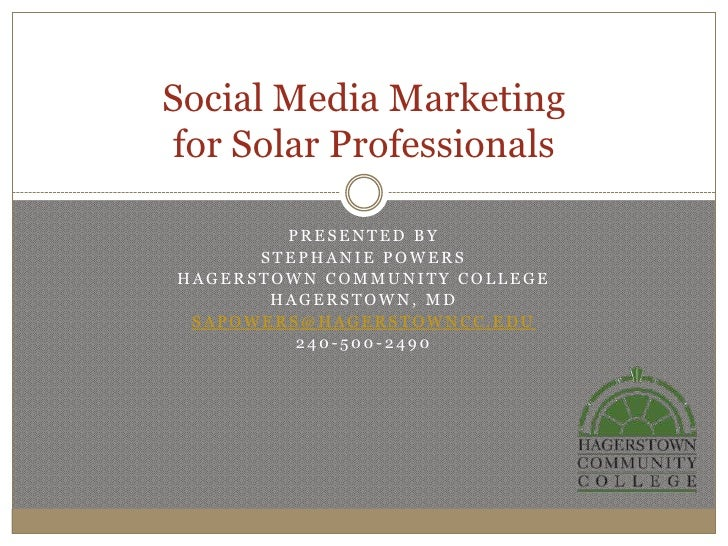 Social Media Marketing for Solar Professionals        PRESENTED BY      STEPHANIE POWERSHAGERSTOWN COMMUNITY COLLEGE      ...