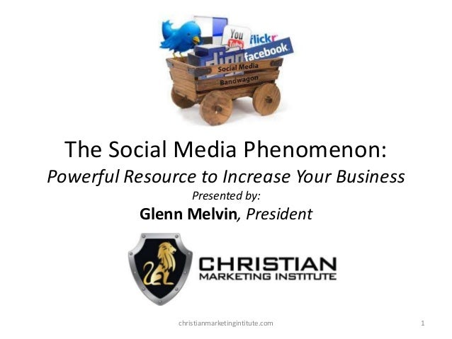 The Social Media Phenomenon: Powerful Resource to Increase Your Business Presented by:  Glenn Melvin, President  christian...