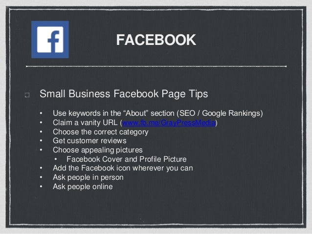 FACEBOOK What to Post on Facebook (Visual Content) • Use pictures • Focus on customer benefits • Offer a deal • Promote an...