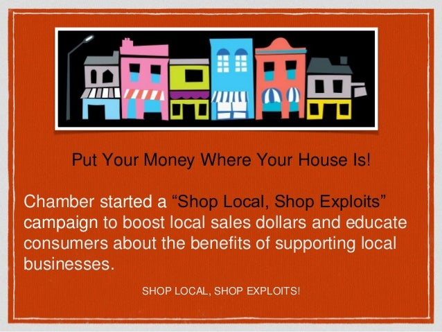 KEEP YOUR MONEY LOCAL SHOP LOCAL, SHOP EXPLOITS! MULTIPLIER EFFECT: For Every $100 spent, $45 at a local store stays in yo...