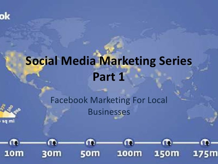 Social Media Marketing SeriesPart 1<br />Facebook Marketing For Local Businesses<br />