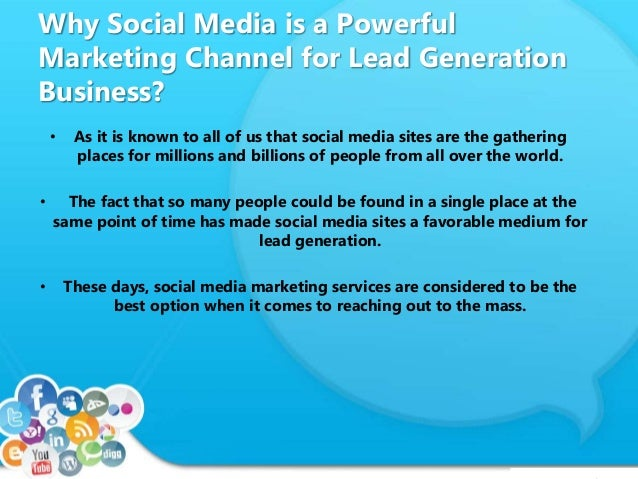 Why Social Media is a Powerful Marketing Channel for Lead Generation Business? • As it is known to all of us that social m...