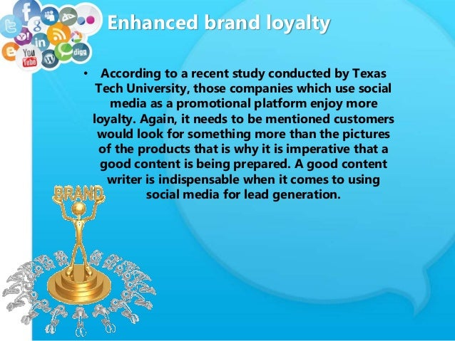 Enhanced brand loyalty • According to a recent study conducted by Texas Tech University, those companies which use social ...