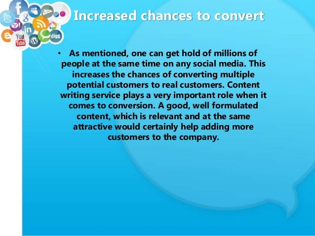Increased chances to convert • As mentioned, one can get hold of millions of people at the same time on any social media. ...