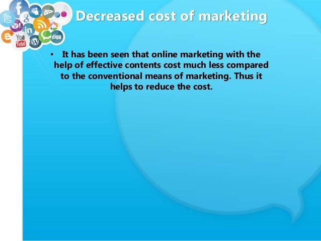 Decreased cost of marketing • It has been seen that online marketing with the help of effective contents cost much less co...