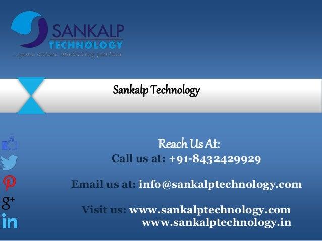 Sankalp Technology ReachUs At: Call us at: +91-8432429929 Email us at: info@sankalptechnology.com Visit us: www.sankalptec...