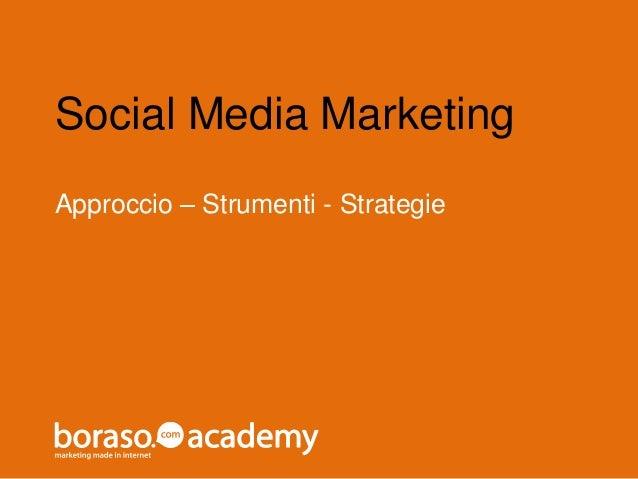 Social Media Marketing  Approccio – Strumenti - Strategie