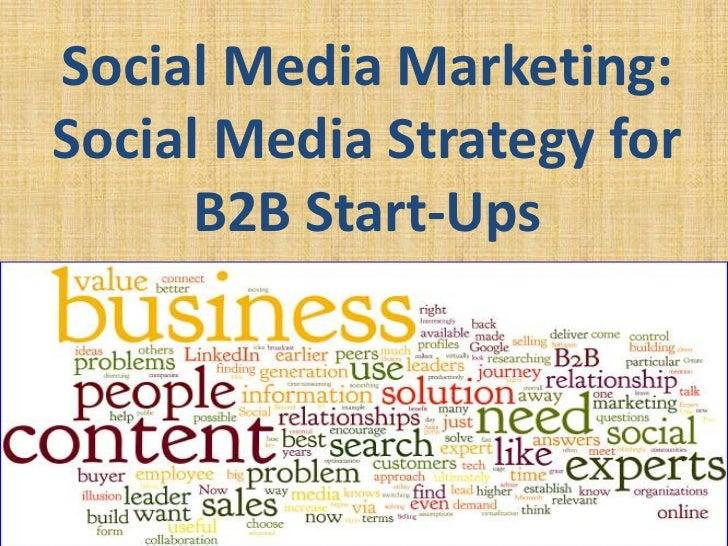Social Media Marketing:Social Media Strategy for      B2B Start-Ups
