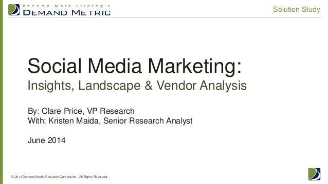 Social Media Marketing: Insights, Landscape & Vendor Analysis © 2014 Demand Metric Research Corporation. All Rights Reserv...