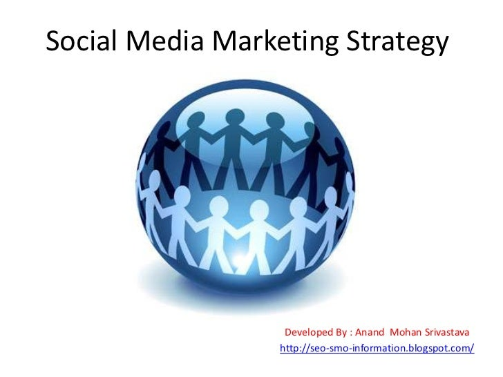 Social Media Marketing Strategy                   Developed By : Anand Mohan Srivastava                  http://seo-smo-in...