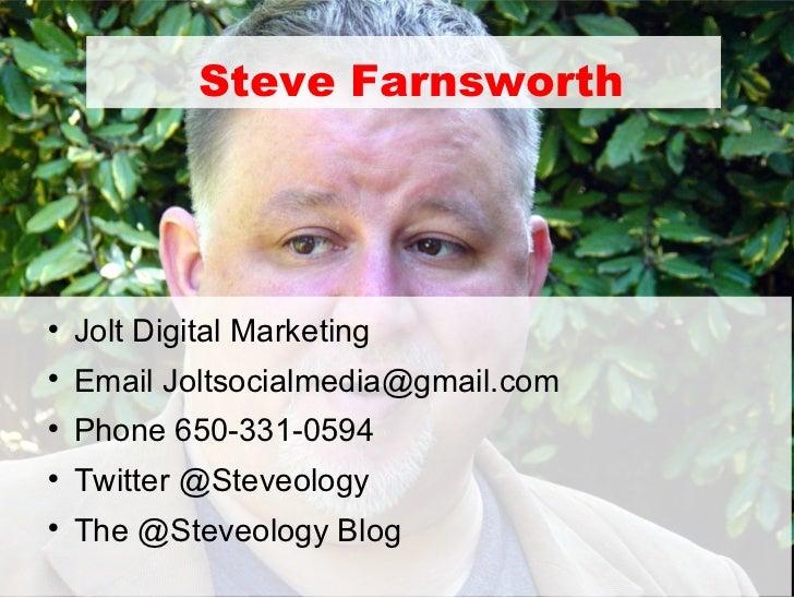 Steve Farnsworth    Jolt Digital Marketing    Email Joltsocialmedia@gmail.com    Phone 650-331-0594    Twitter @Steveo...