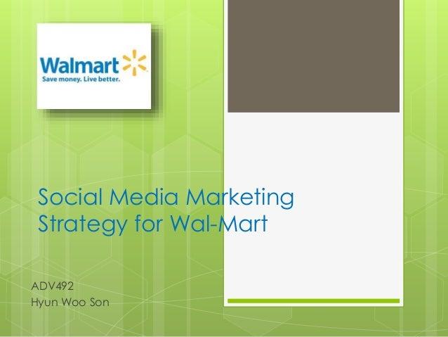 Social Media Marketing Strategy for Wal-Mart ADV492 Hyun Woo Son