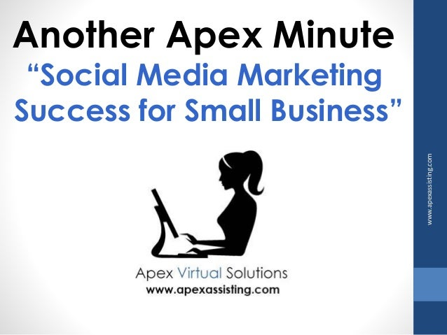 "Another Apex Minute  ""Social Media Marketing  Success for Small Business""  www.apexassisting.com"