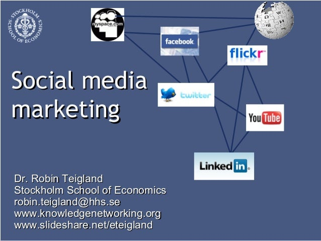 Social mediaSocial media marketingmarketing Dr. Robin TeiglandDr. Robin Teigland Stockholm School of EconomicsStockholm Sc...