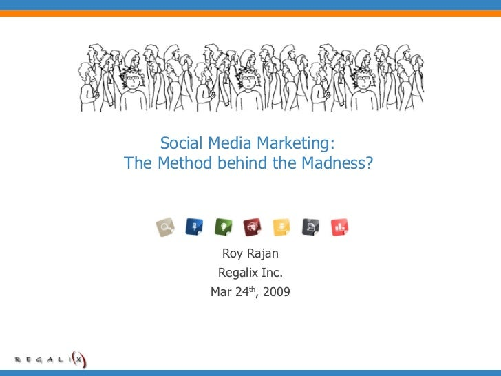 Social Media Marketing:  The Method behind the Madness?   Roy Rajan Regalix Inc. Mar 24 th , 2009