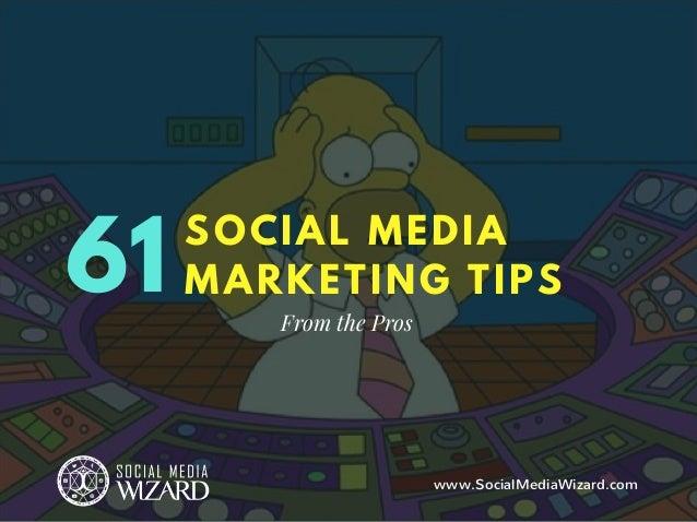 61 SOCIAL MEDIA MARKETING TIPS From the Pros www.SocialMediaWizard.com